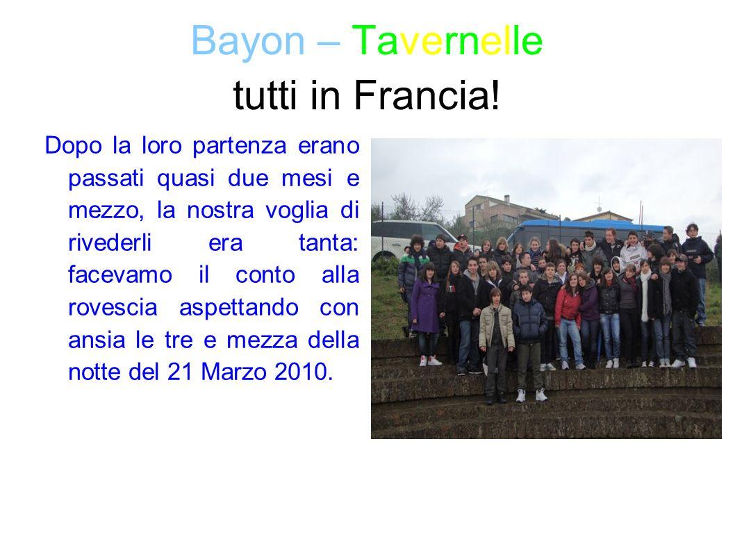 Bayon – Tavernelle tutti in Francia! Dopo la loro partenza erano passati quasi due mesi e mezzo, la nostra voglia di rivederli era tanta: facevamo il