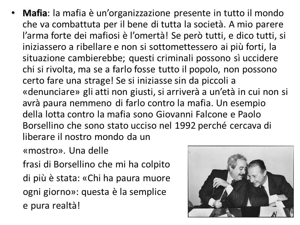 Mafia Mafia: la mafia è unorganizzazione presente in tutto il mondo che va combattuta per il bene di tutta la società. A mio parere larma forte dei ma