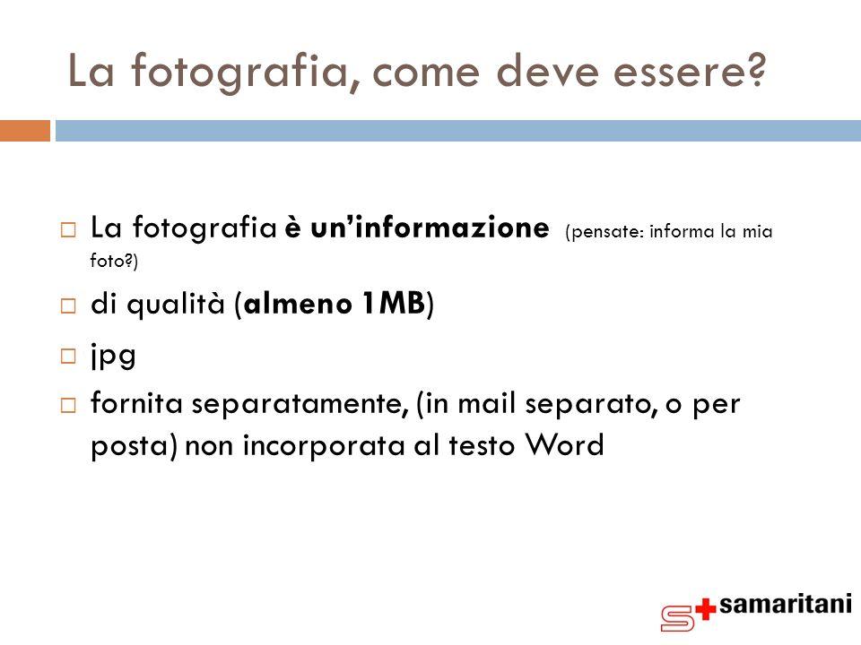 La fotografia, come deve essere? La fotografia è uninformazione (pensate: informa la mia foto?) di qualità (almeno 1MB) jpg fornita separatamente, (in