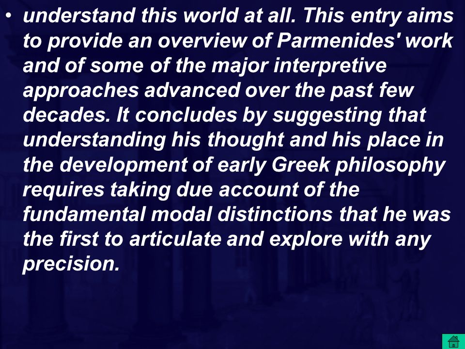understand this world at all. This entry aims to provide an overview of Parmenides' work and of some of the major interpretive approaches advanced ove