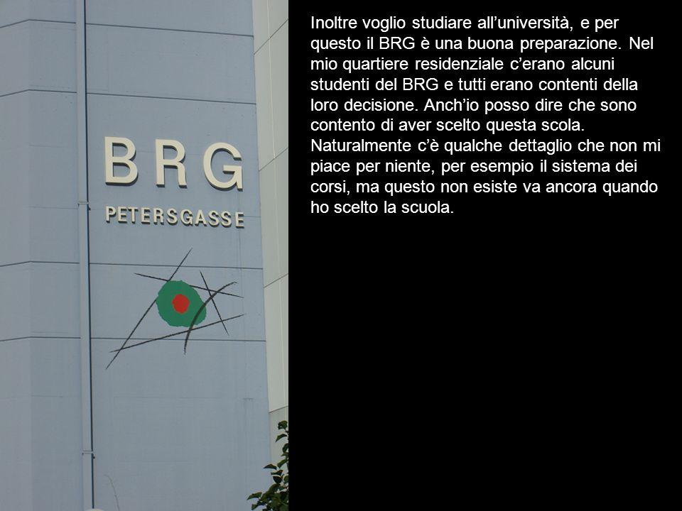 Inoltre voglio studiare alluniversità, e per questo il BRG è una buona preparazione.