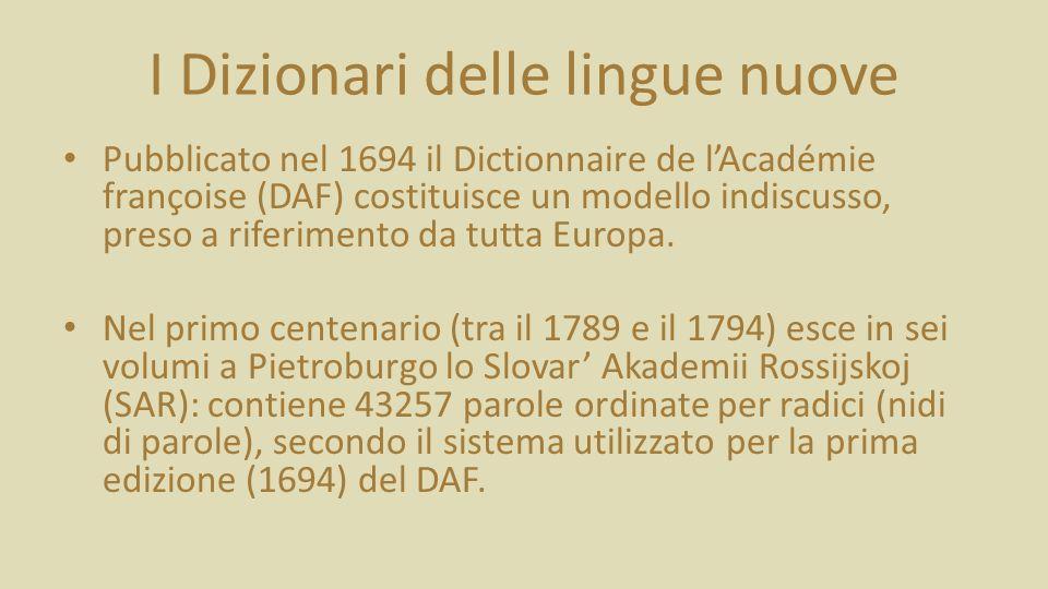 I Dizionari delle lingue nuove Pubblicato nel 1694 il Dictionnaire de lAcadémie françoise (DAF) costituisce un modello indiscusso, preso a riferimento da tutta Europa.