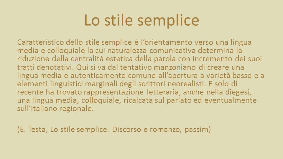 Lo stile semplice Caratteristico dello stile semplice è lorientamento verso una lingua media e colloquiale la cui naturalezza comunicativa determina la riduzione della centralità estetica della parola con incremento dei suoi tratti denotativi.