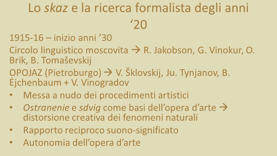 Lo skaz e la ricerca formalista degli anni 20 1915-16 – inizio anni 30 Circolo linguistico moscovita R.