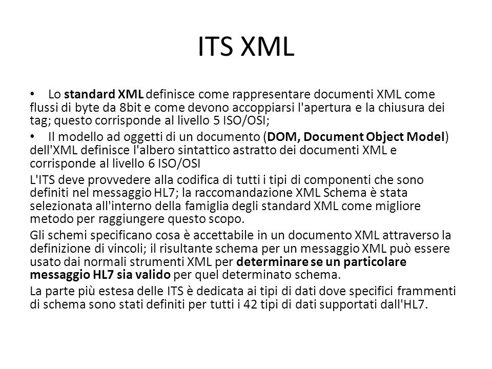 ITS XML Lo standard XML definisce come rappresentare documenti XML come flussi di byte da 8bit e come devono accoppiarsi l'apertura e la chiusura dei