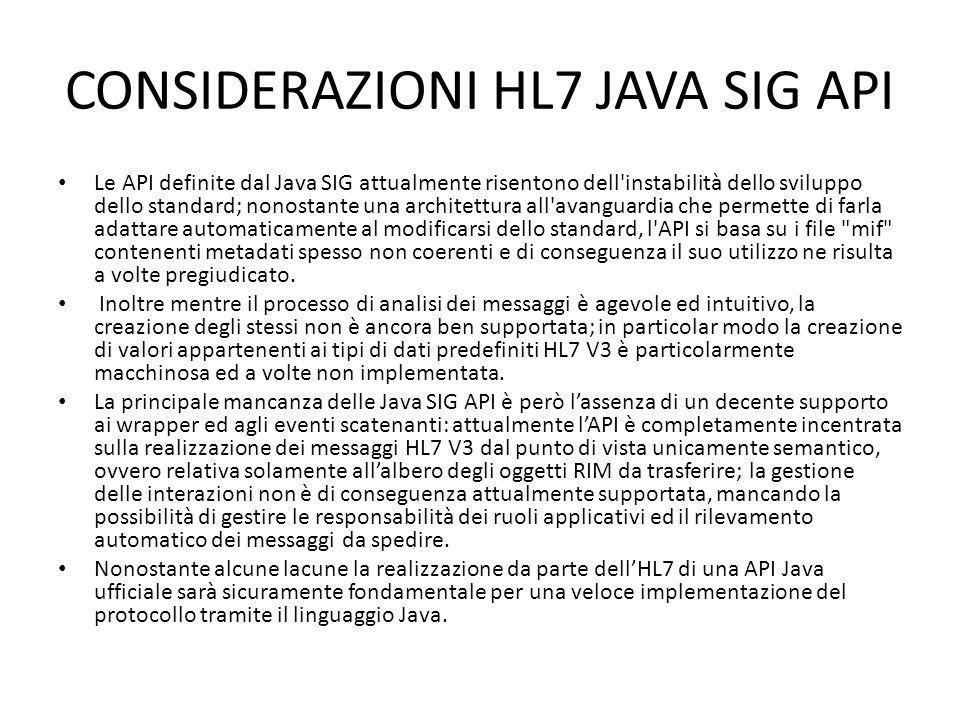 CONSIDERAZIONI HL7 JAVA SIG API Le API definite dal Java SIG attualmente risentono dell'instabilità dello sviluppo dello standard; nonostante una arch