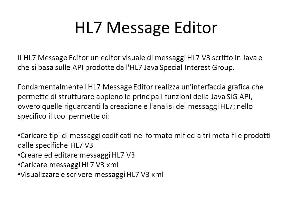 HL7 Message Editor Il HL7 Message Editor un editor visuale di messaggi HL7 V3 scritto in Java e che si basa sulle API prodotte dall'HL7 Java Special I