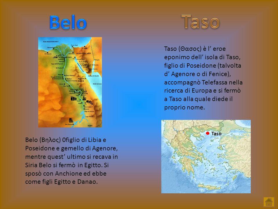 Taso Taso (Θασος) è l eroe eponimo dell isola di Taso, figlio di Poseidone (talvolta d Agenore o di Fenice), accompagnò Telefassa nella ricerca di Eur