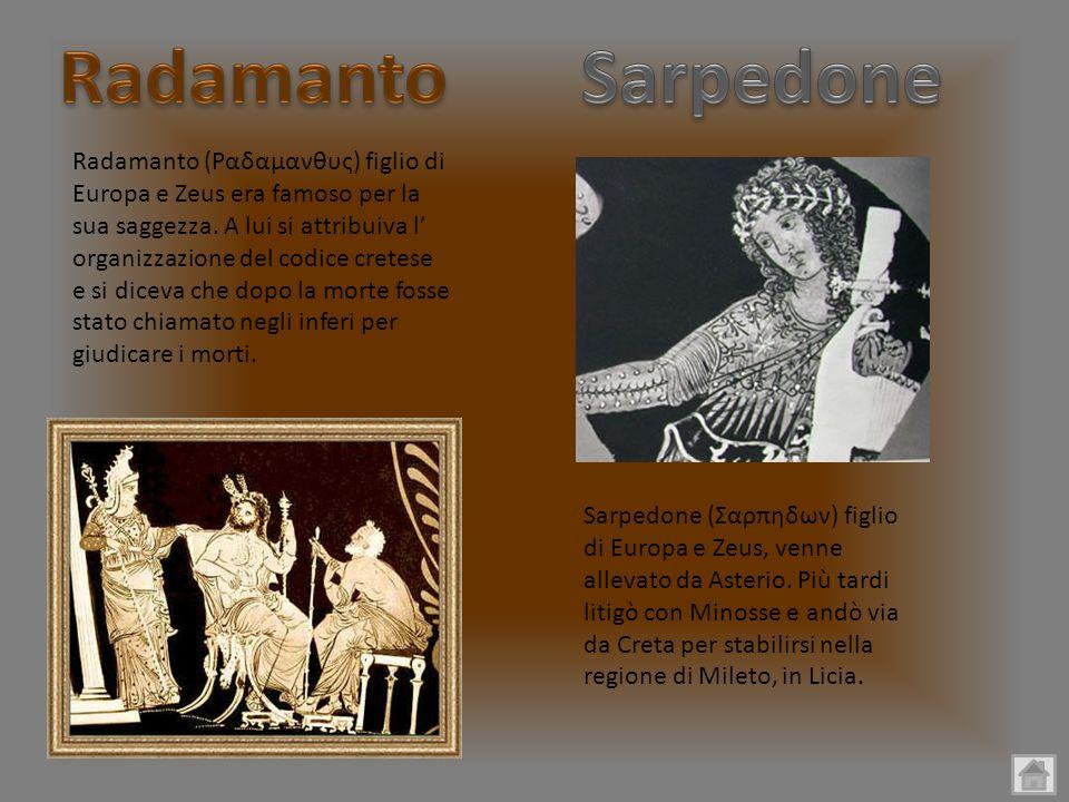 Radamanto (Ραδαμανθυς) figlio di Europa e Zeus era famoso per la sua saggezza. A lui si attribuiva l organizzazione del codice cretese e si diceva che