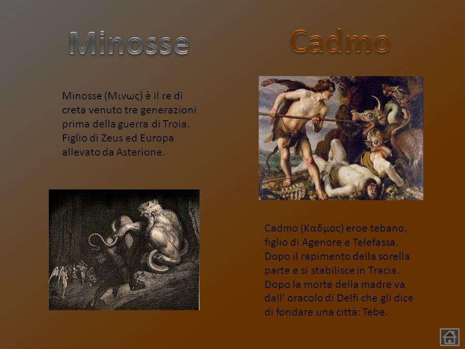 Cadmo (Καδμος) eroe tebano, figlio di Agenore e Telefassa. Dopo il rapimento della sorella parte e si stabilisce in Tracia. Dopo la morte della madre