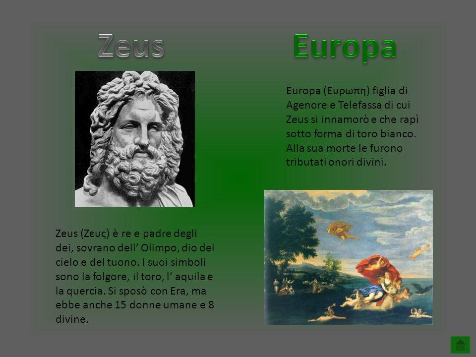Europa (Ευρωπη) figlia di Agenore e Telefassa di cui Zeus si innamorò e che rapì sotto forma di toro bianco. Alla sua morte le furono tributati onori