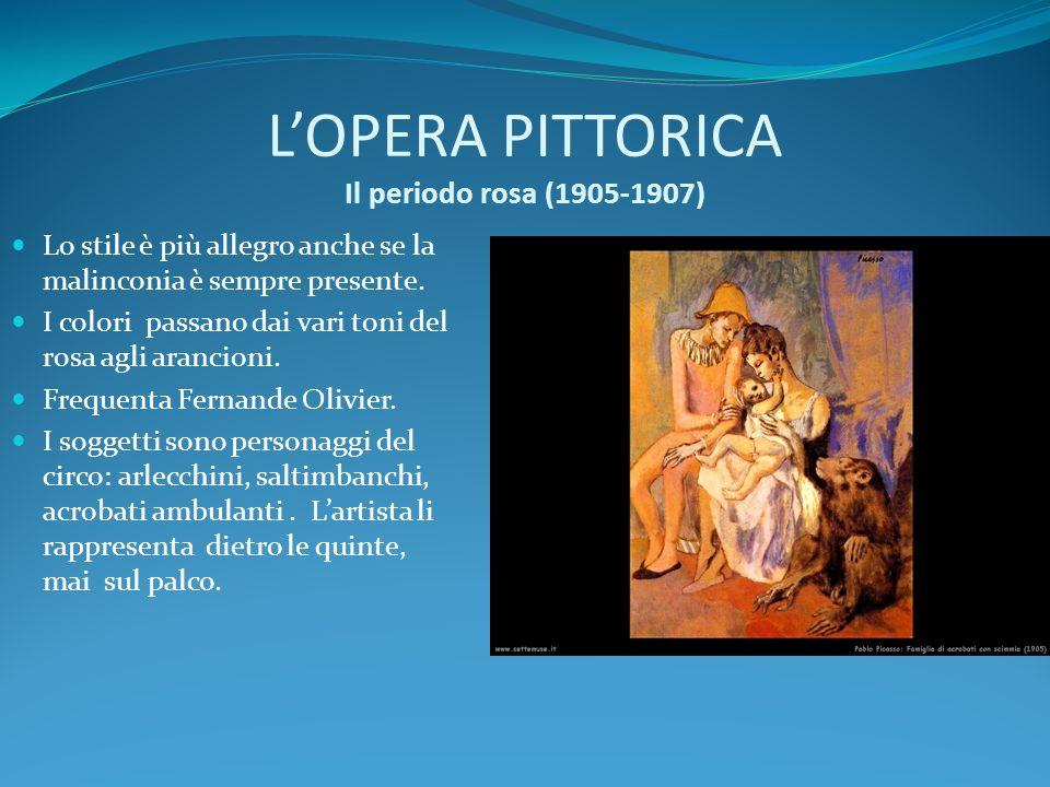 LOPERA PITTORICA Il periodo rosa (1905-1907) Lo stile è più allegro anche se la malinconia è sempre presente. I colori passano dai vari toni del rosa