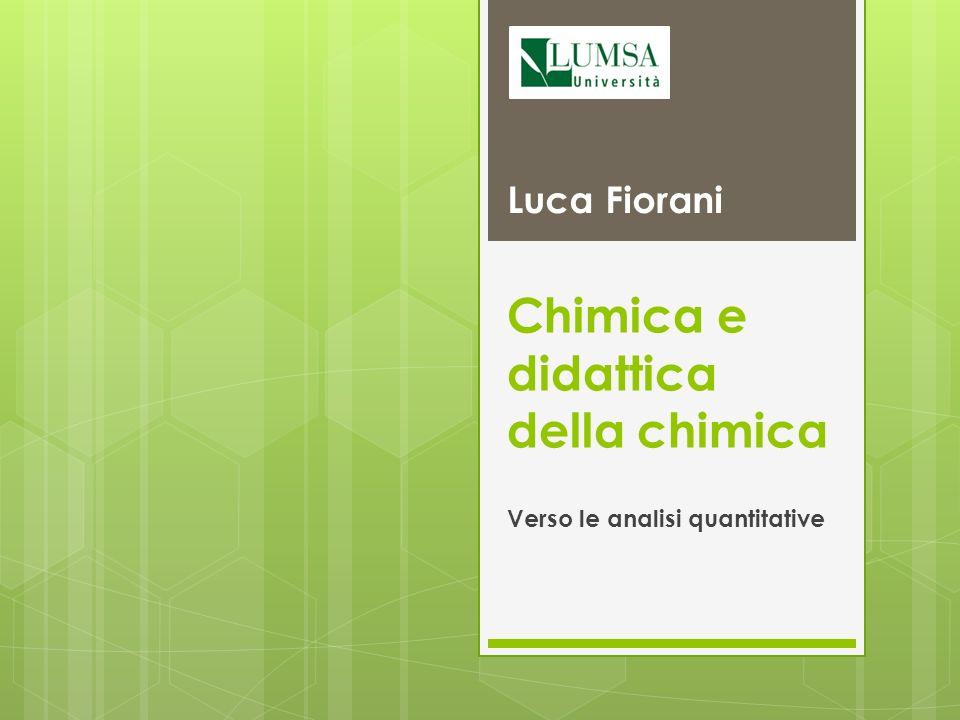 Chimica e didattica della chimica Verso le analisi quantitative Luca Fiorani