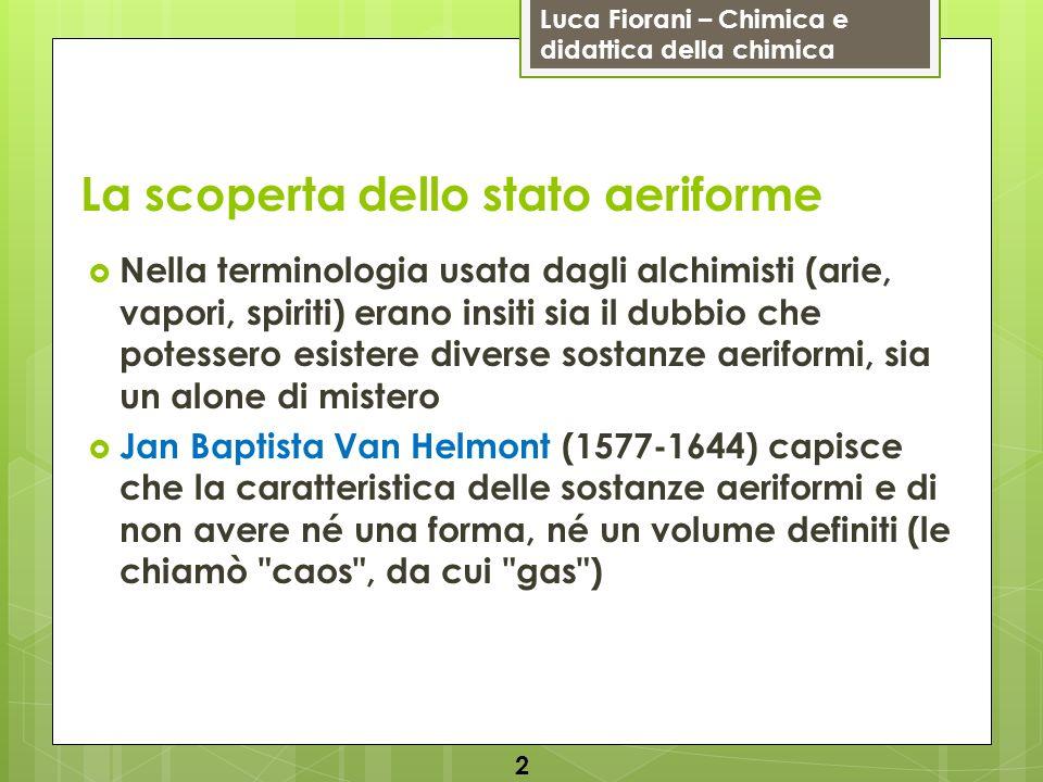 Luca Fiorani – Chimica e didattica della chimica La scoperta dello stato aeriforme Nella terminologia usata dagli alchimisti (arie, vapori, spiriti) e