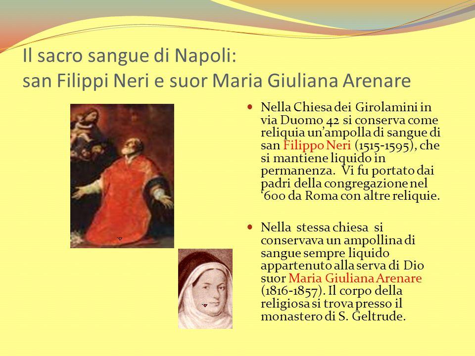 Il sacro sangue di Napoli: san Filippi Neri e suor Maria Giuliana Arenare Nella Chiesa dei Girolamini in via Duomo 42 si conserva come reliquia unampo