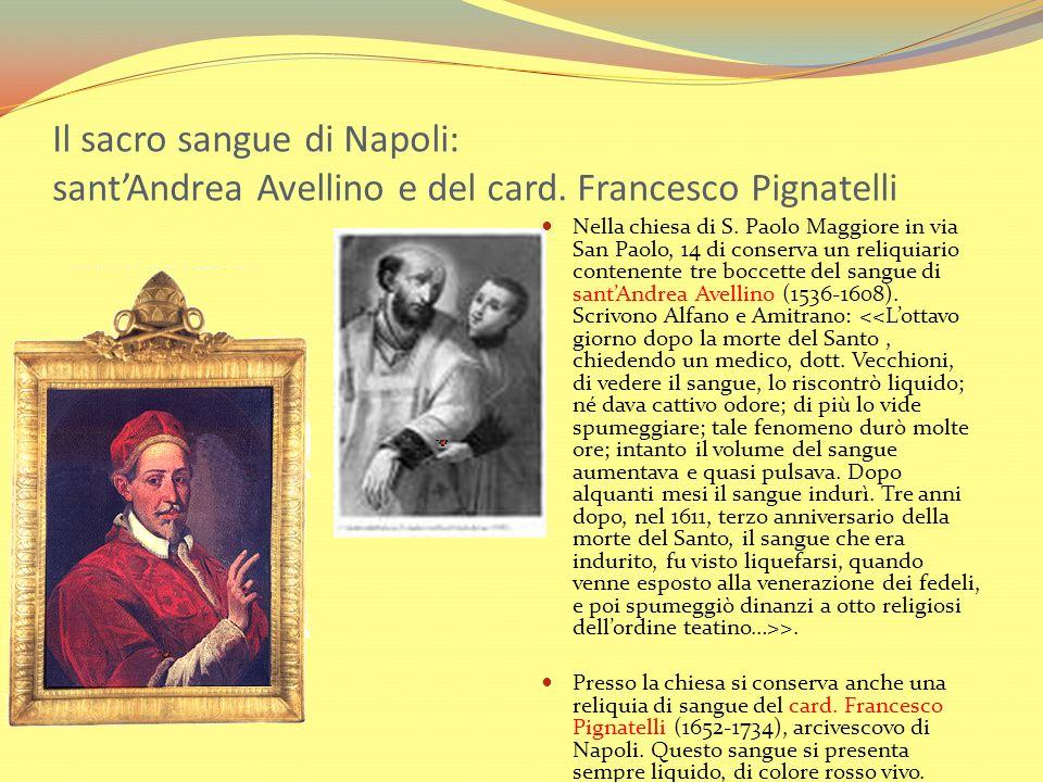 Il sacro sangue di Napoli: santAndrea Avellino e del card. Francesco Pignatelli Nella chiesa di S. Paolo Maggiore in via San Paolo, 14 di conserva un