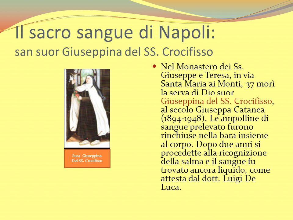 Il sacro sangue di Napoli: san suor Giuseppina del SS. Crocifisso Nel Monastero dei Ss. Giuseppe e Teresa, in via Santa Maria ai Monti, 37 morì la ser