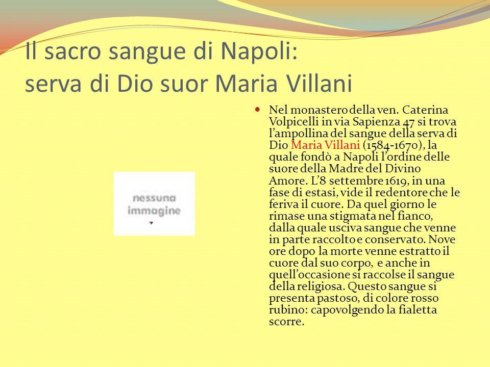 Il sacro sangue di Napoli: serva di Dio suor Maria Villani Nel monastero della ven. Caterina Volpicelli in via Sapienza 47 si trova lampollina del san