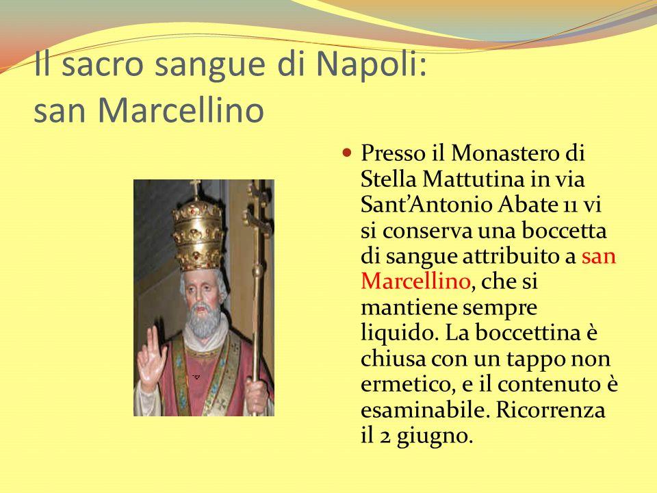 Il sacro sangue di Napoli: san Marcellino Presso il Monastero di Stella Mattutina in via SantAntonio Abate 11 vi si conserva una boccetta di sangue at