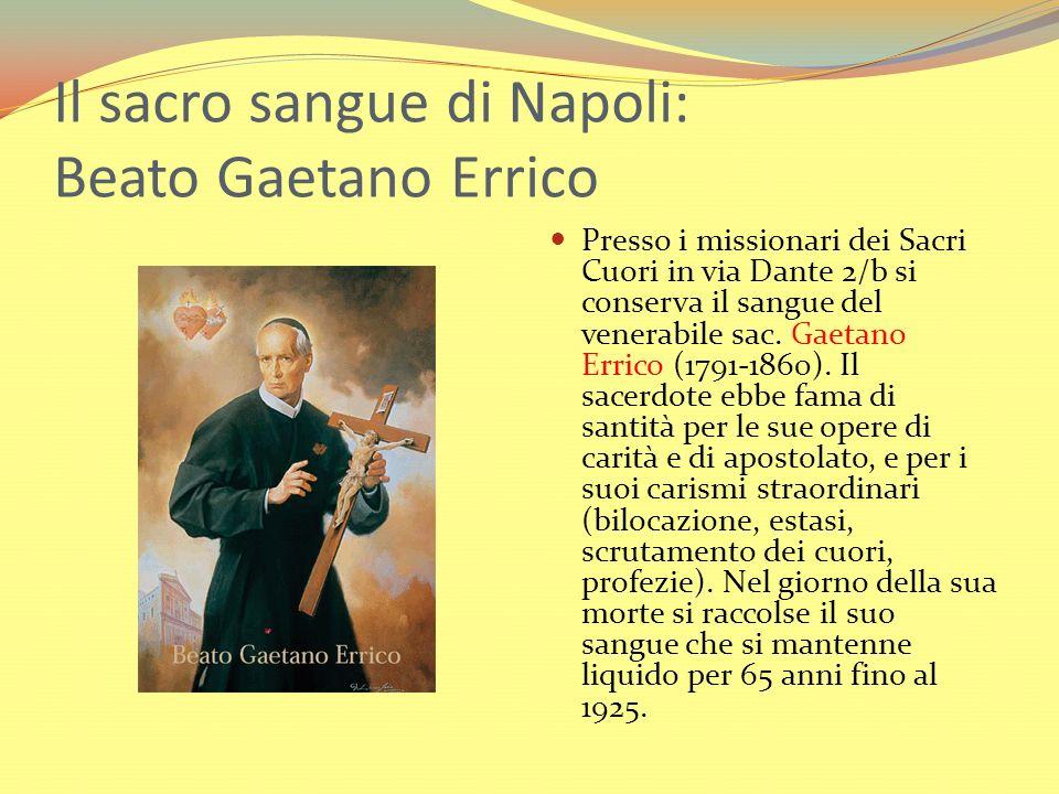 Il sacro sangue di Napoli: Beato Gaetano Errico Presso i missionari dei Sacri Cuori in via Dante 2/b si conserva il sangue del venerabile sac. Gaetano