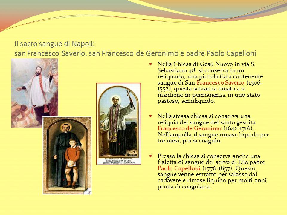 Il sacro sangue di Napoli: san Francesco Saverio, san Francesco de Geronimo e padre Paolo Capelloni Nella Chiesa di Gesù Nuovo in via S. Sebastiano 48