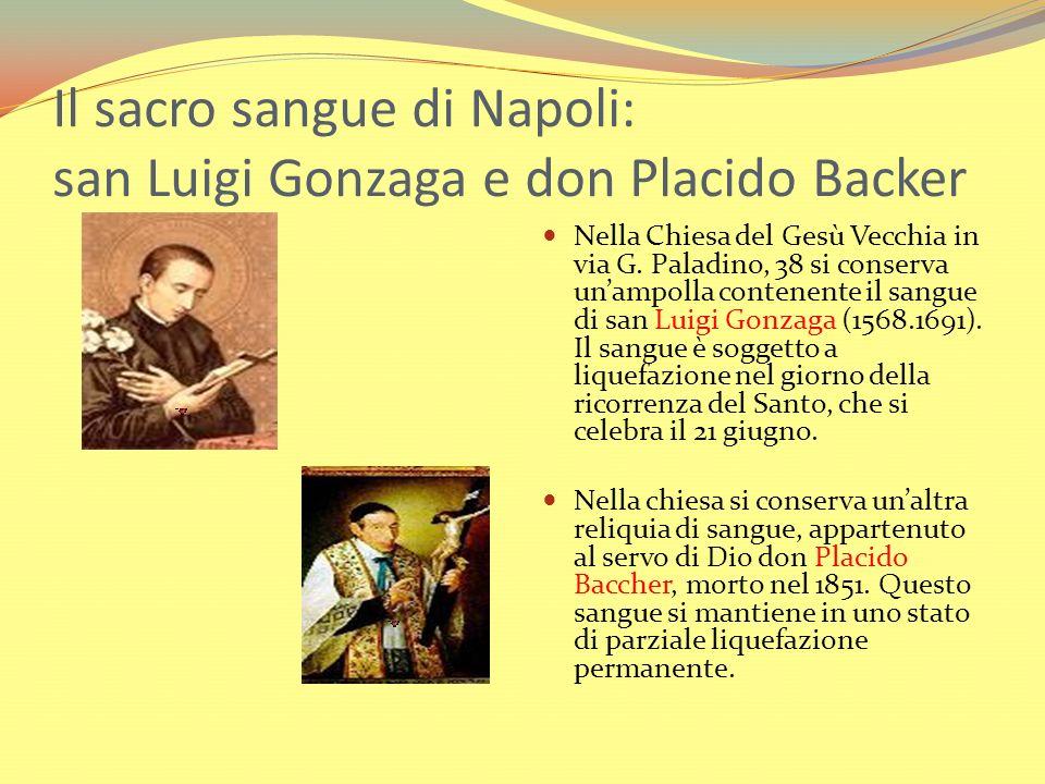 Il sacro sangue di Napoli: san Luigi Gonzaga e don Placido Backer Nella Chiesa del Gesù Vecchia in via G. Paladino, 38 si conserva unampolla contenent