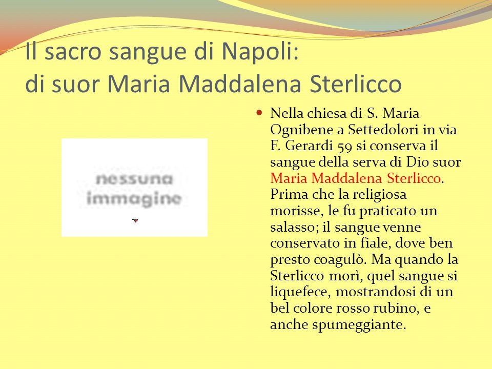 Il sacro sangue di Napoli: di suor Maria Maddalena Sterlicco Nella chiesa di S. Maria Ognibene a Settedolori in via F. Gerardi 59 si conserva il sangu