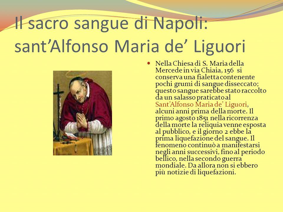 Il sacro sangue di Napoli: santAlfonso Maria de Liguori Nella Chiesa di S. Maria della Mercede in via Chiaia, 156 si conserva una fialetta contenente
