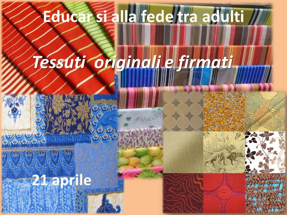 Tessuti originali e firmati 21 aprile Educar si alla fede tra adulti