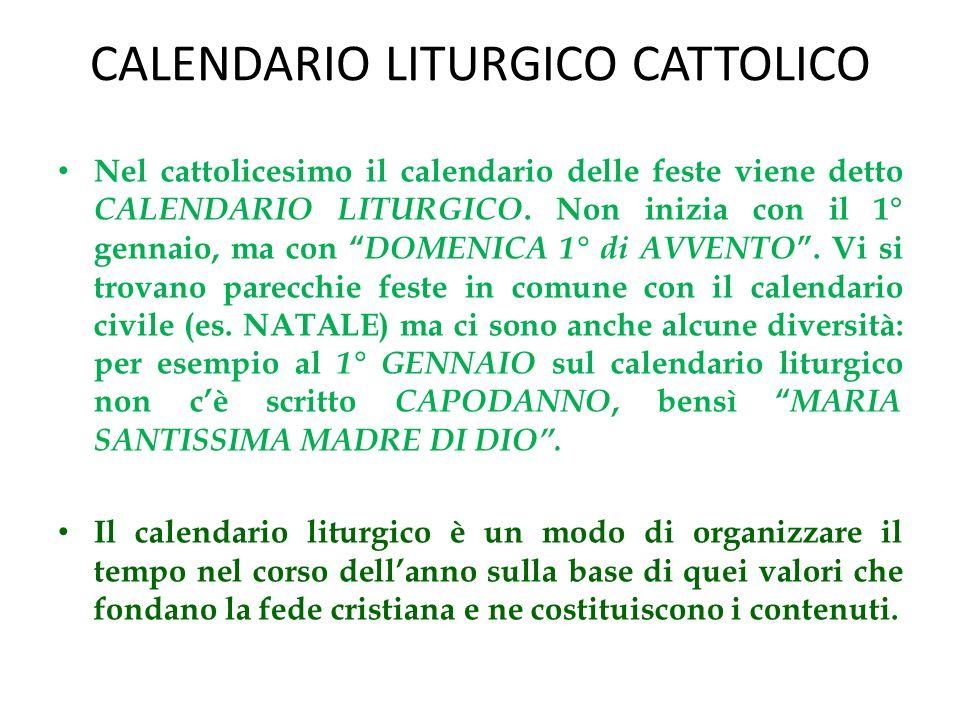 CALENDARIO LITURGICO CATTOLICO Nel cattolicesimo il calendario delle feste viene detto CALENDARIO LITURGICO.