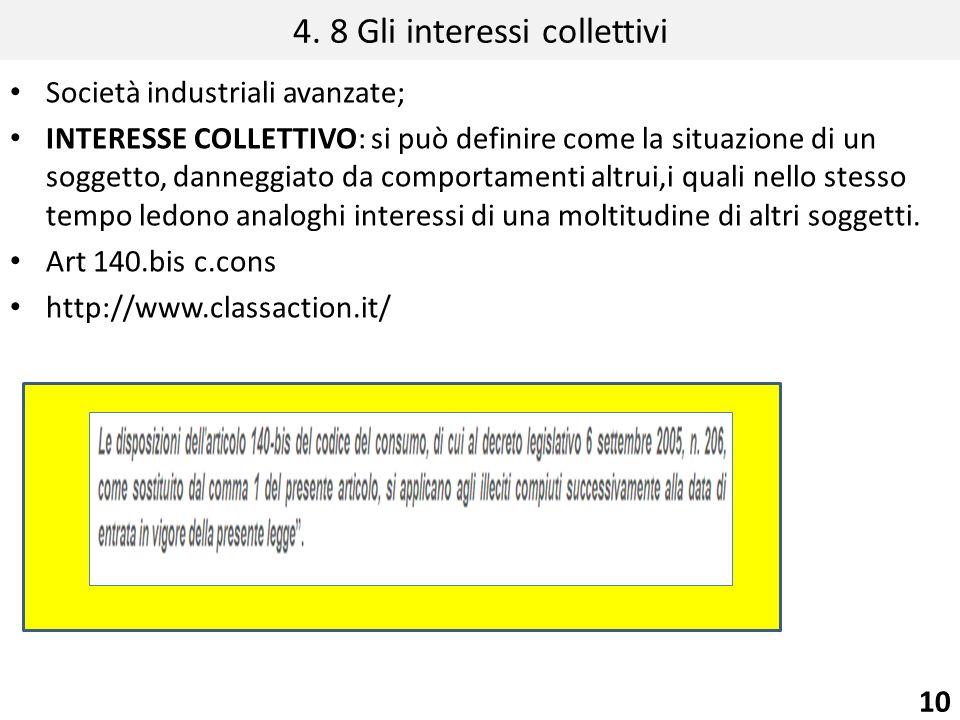 4. 8 Gli interessi collettivi Società industriali avanzate; INTERESSE COLLETTIVO: si può definire come la situazione di un soggetto, danneggiato da co