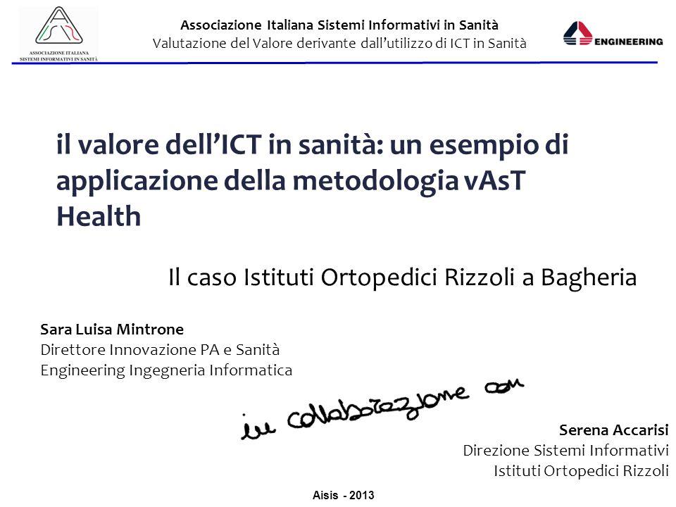 Aisis - 2013 Associazione Italiana Sistemi Informativi in Sanità Valutazione del Valore derivante dallutilizzo di ICT in Sanità il valore dellICT in s