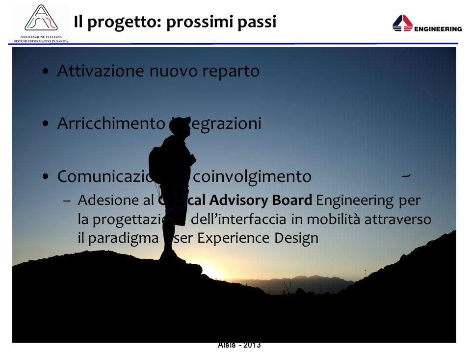 Aisis - 2013 Il progetto: prossimi passi Attivazione nuovo reparto Arricchimento integrazioni Comunicazione e coinvolgimento –Adesione al Clinical Adv