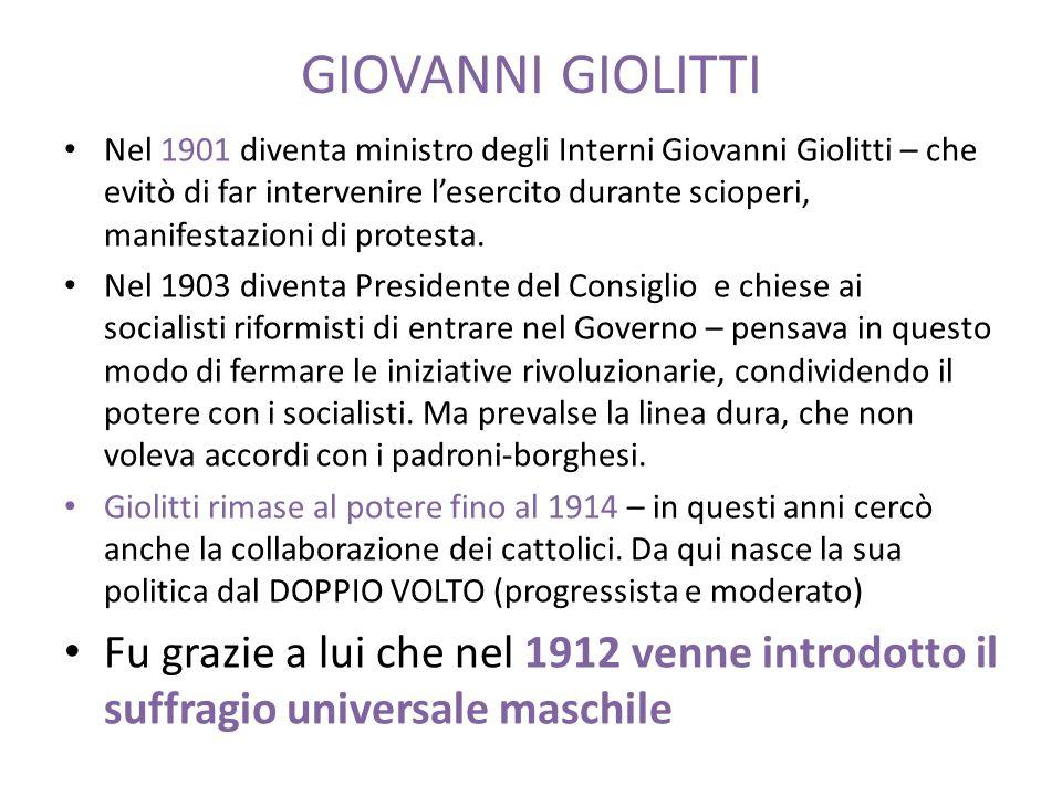 GIOVANNI GIOLITTI Nel 1901 diventa ministro degli Interni Giovanni Giolitti – che evitò di far intervenire lesercito durante scioperi, manifestazioni