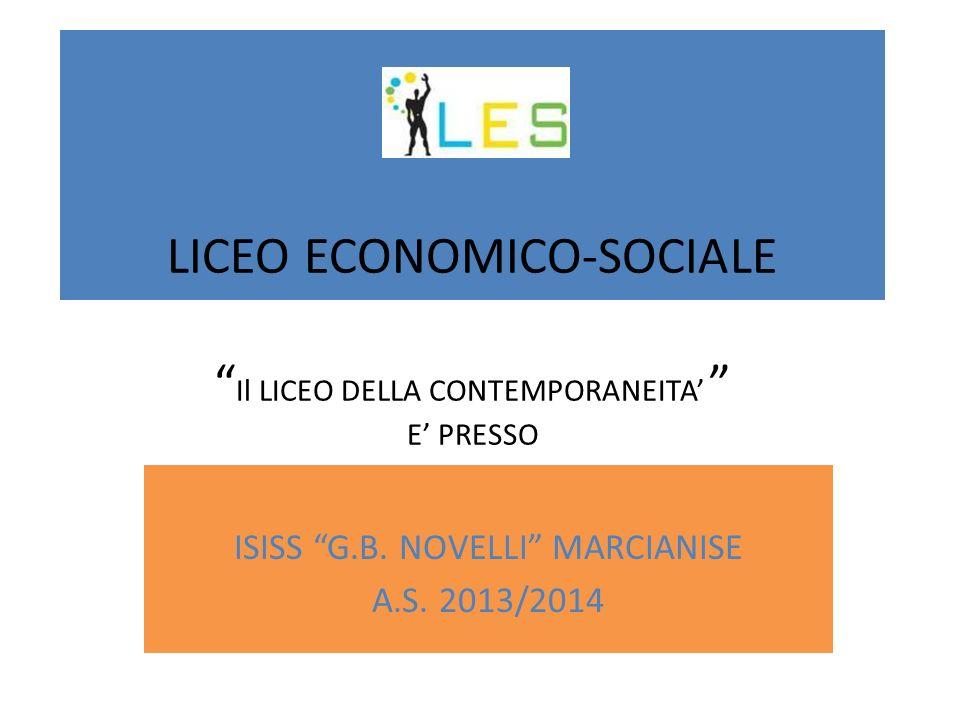 LICEO ECONOMICO-SOCIALE Il LICEO DELLA CONTEMPORANEITA E PRESSO ISISS G.B. NOVELLI MARCIANISE A.S. 2013/2014