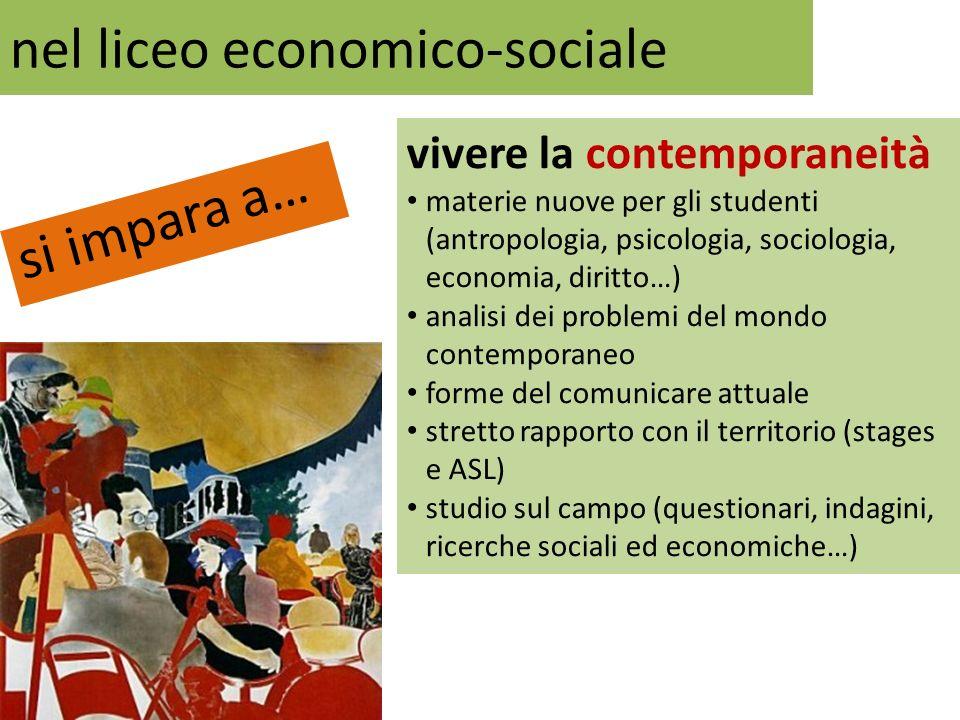 nel liceo economico-sociale si impara a… vivere la contemporaneità materie nuove per gli studenti (antropologia, psicologia, sociologia, economia, dir