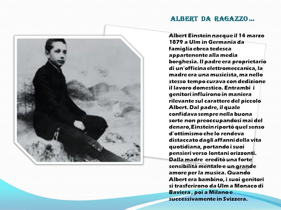 Un po di storia Il fisico Albert Einstein, nato in Germania, poi cittadino svizzero e quindi statunitense (Ulma 1879- Princeton, New Jersey 1955) contribuì più di qualsiasi altro scienziato alla moderna visione della realtà fisica del XX secolo.
