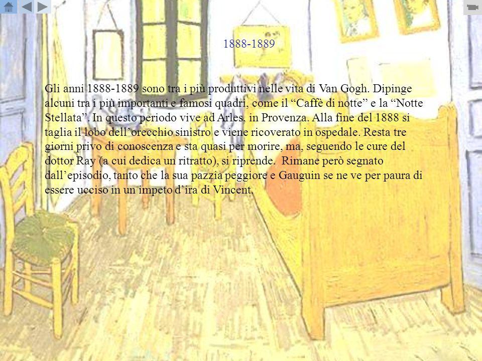 1888-1889 Gli anni 1888-1889 sono tra i più produttivi nelle vita di Van Gogh.