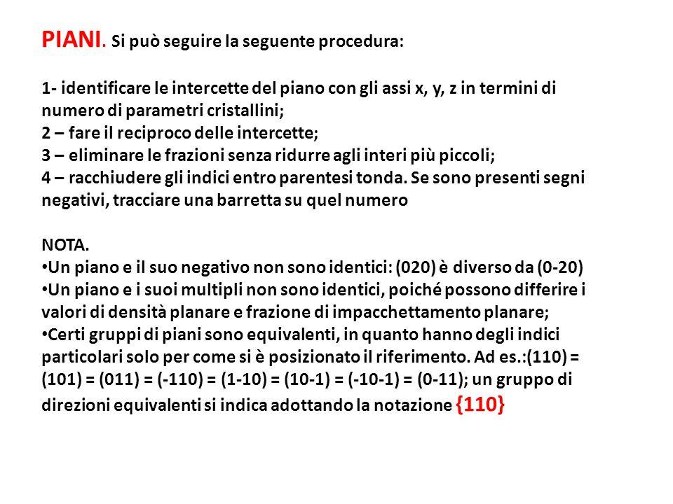 PIANI. Si può seguire la seguente procedura: 1- identificare le intercette del piano con gli assi x, y, z in termini di numero di parametri cristallin
