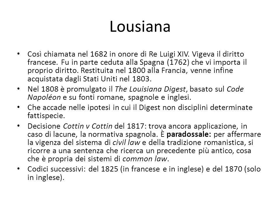Lousiana Così chiamata nel 1682 in onore di Re Luigi XIV. Vigeva il diritto francese. Fu in parte ceduta alla Spagna (1762) che vi importa il proprio