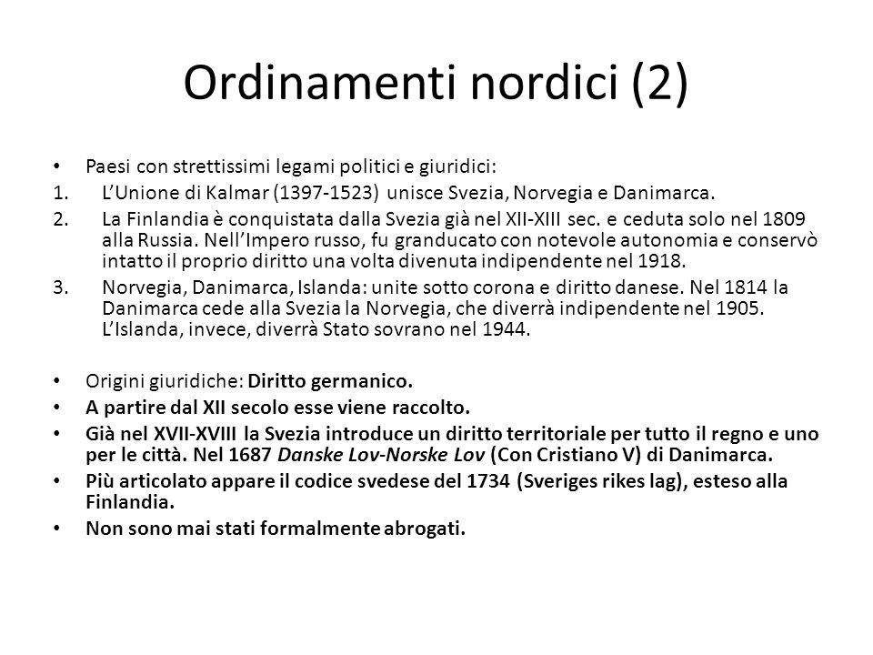 Ordinamenti nordici (2) Paesi con strettissimi legami politici e giuridici: 1.LUnione di Kalmar (1397-1523) unisce Svezia, Norvegia e Danimarca. 2.La
