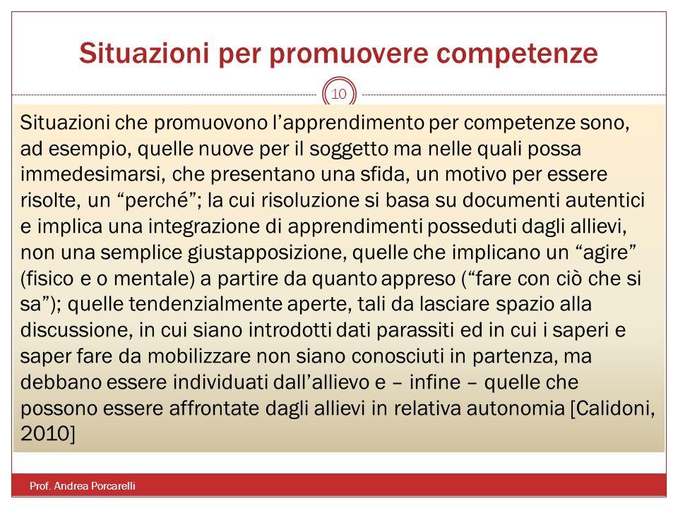 Situazioni per promuovere competenze Prof. Andrea Porcarelli 10 Situazioni che promuovono lapprendimento per competenze sono, ad esempio, quelle nuove