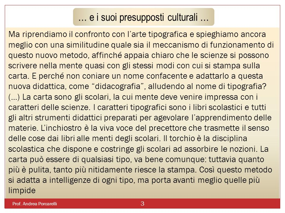 Prof. Andrea Porcarelli 3 … e i suoi presupposti culturali … Ma riprendiamo il confronto con larte tipografica e spieghiamo ancora meglio con una simi