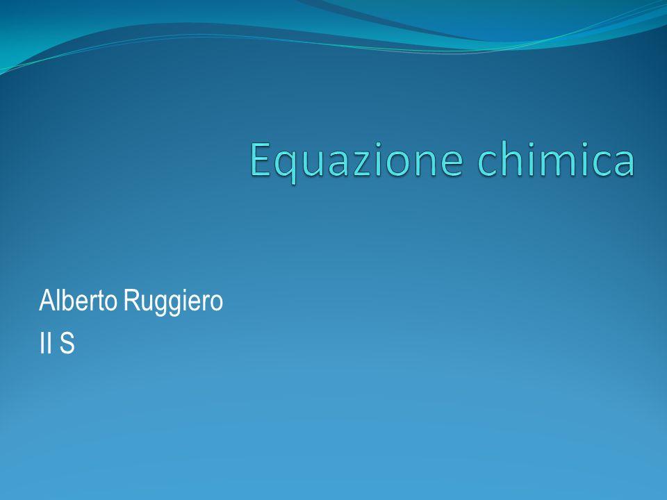 Equazione chimica Un equazione chimica è il mezzo che utilizzato per rappresentare una reazione chimica.