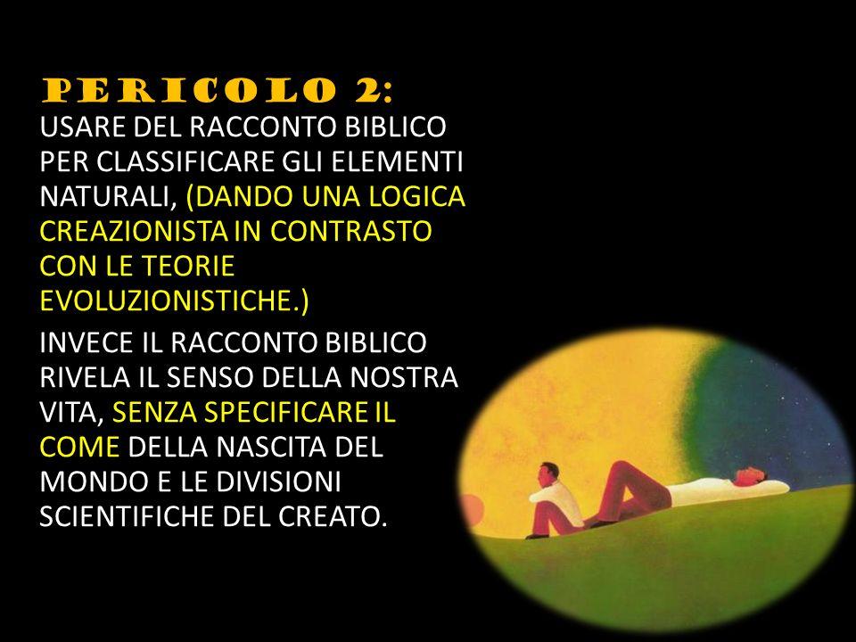 PERICOLO 2: USARE DEL RACCONTO BIBLICO PER CLASSIFICARE GLI ELEMENTI NATURALI, (DANDO UNA LOGICA CREAZIONISTA IN CONTRASTO CON LE TEORIE EVOLUZIONISTI