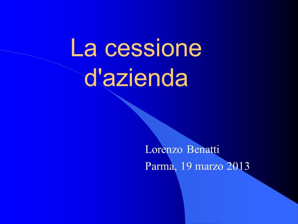 La cessione d'azienda Lorenzo Benatti Parma, 19 marzo 2013