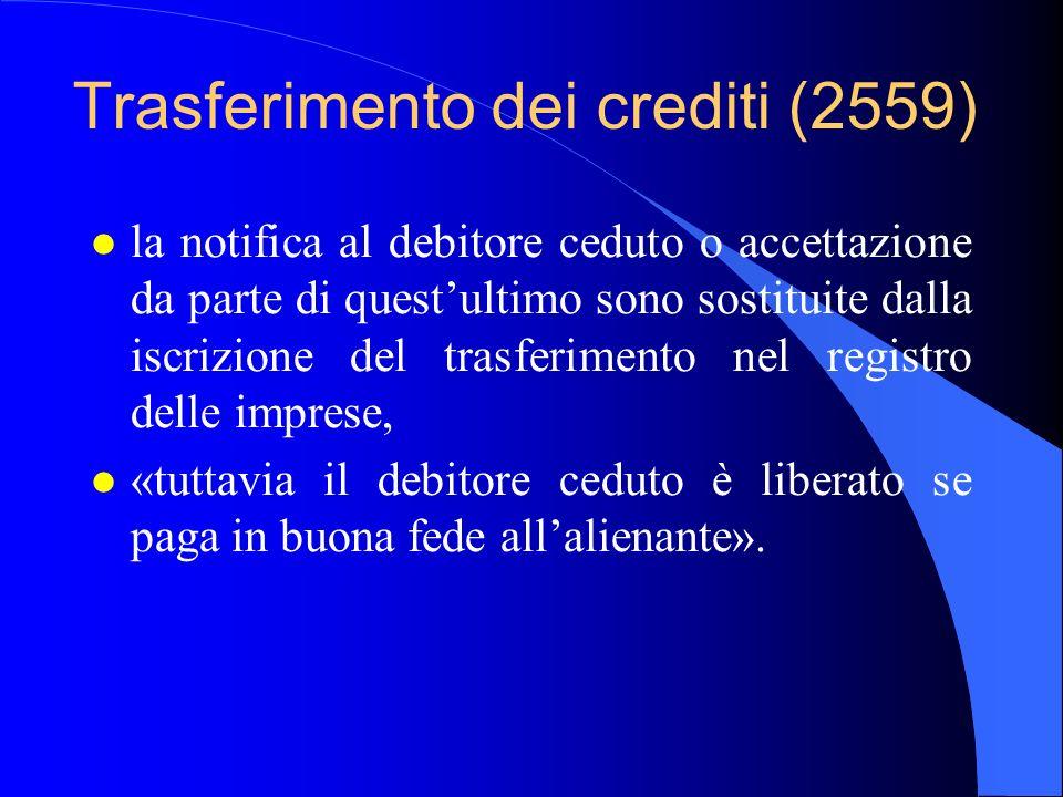 Trasferimento dei crediti (2559) l la notifica al debitore ceduto o accettazione da parte di questultimo sono sostituite dalla iscrizione del trasferi