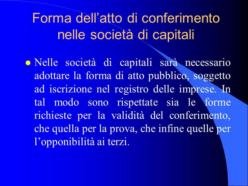 Forma dellatto di conferimento nelle società di capitali l Nelle società di capitali sarà necessario adottare la forma di atto pubblico, soggetto ad i