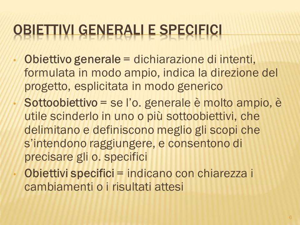 Obiettivo generale = dichiarazione di intenti, formulata in modo ampio, indica la direzione del progetto, esplicitata in modo generico Sottoobiettivo = se lo.