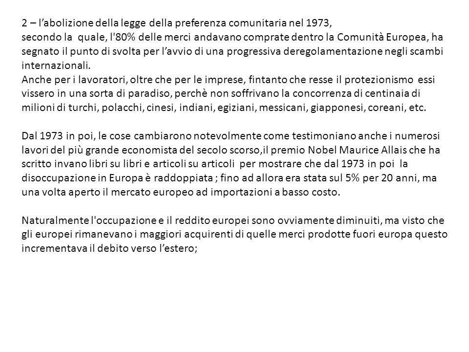 2 – labolizione della legge della preferenza comunitaria nel 1973, secondo la quale, l 80% delle merci andavano comprate dentro la Comunità Europea, ha segnato il punto di svolta per lavvio di una progressiva deregolamentazione negli scambi internazionali.